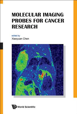 Molecular Imaging Probes for Cancer Research - Chen, Xiaoyuan (Shawn) (Editor)