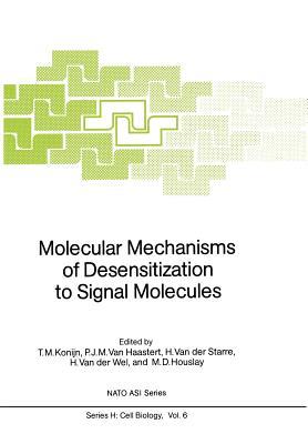Molecular Mechanisms of Desensitization to Signal Molecules - Konijn, T M (Editor), and Van Haastert, P J M (Editor), and Van Der Starre, H (Editor)