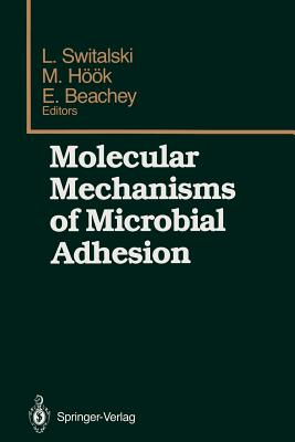 Molecular Mechanisms of Microbial Adhesion: Proceedings of the Second Gulf Shores Symposium, Held at Gulf Shores State Park Resort, May 6-8 1988, Sponsored by the Department of Biochemistry, Schools of Medicine and Dentistry, University of Alabama at... - Switalski, Lech (Editor), and Hook, Magnus (Editor), and Beachey, Edwin (Editor)
