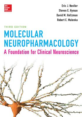 Molecular Neuropharmacology: A Foundation for Clinical Neuroscience, Third Edition - Nestler, Eric J, MD