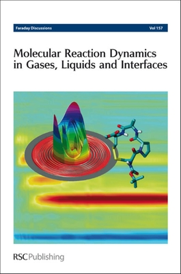 Molecular Reaction Dynamics in Gases, Liquids and Interfaces - Chemistry, Royal Society of