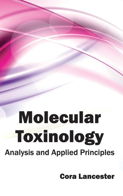 Molecular Toxinology: Analysis and Applied Principles - Lancester, Cora (Editor)