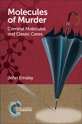 Molecules of Murder: Criminal Molecules and Classic Cases - Emsley, John