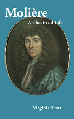 Moliere: A Theatrical Life - Scott, Virginia