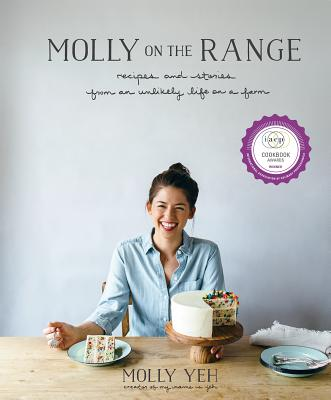 Molly on the Range: Recipes and Stories from an Unlikely Life on a Farm: A Cookbook - Yeh, Molly