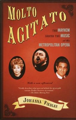 Molto Agitato: The Mayhem Behind the Music at the Metropolitan Opera - Fiedler, Johanna