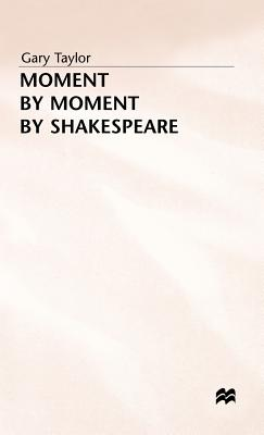Moment by Moment by Shakespeare - Taylor, Gary