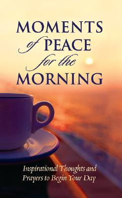 Moments of Peace for the Morning - Bethany House (Creator)