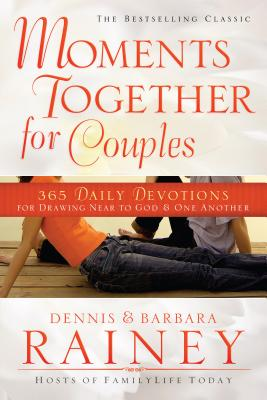 Moments Together for Couples: 365 Daily Devotions for Drawing Near to God & One Another - Rainey, Dennis, and Rainey, Barbara