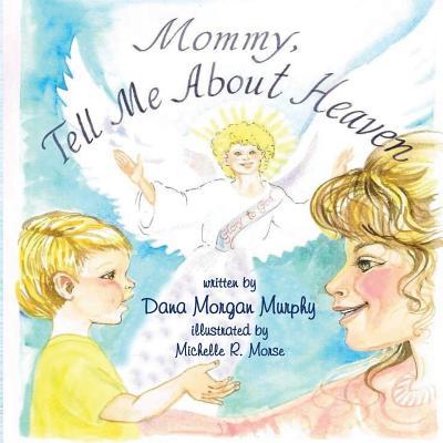 Mommy Tell Me about Heaven - Murphy, Dana Morgan