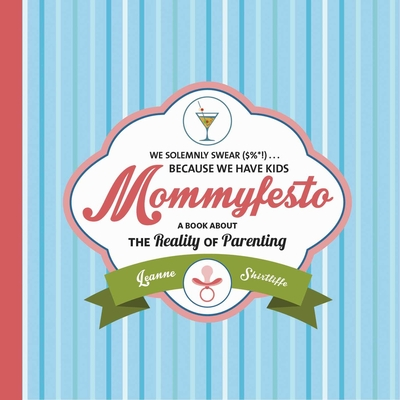 Mommyfesto: We Solemnly Swear ($%*!) . . . Because We Have Kids: A Book about the Reality of Parenting - Shirtliffe, Leanne