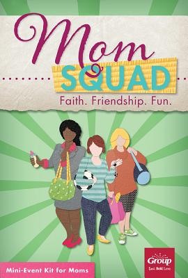 Momsquad: Faith. Friendship. Fun.: Mini-Event Kit for Moms - Group Publishing