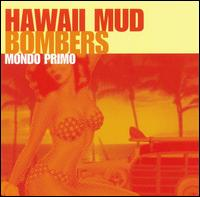 Mondo Primo - Hawaii Mud Bombers