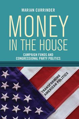 Money in the House: Campaign Funds and Congressional Party Politics - Currinder, Marian