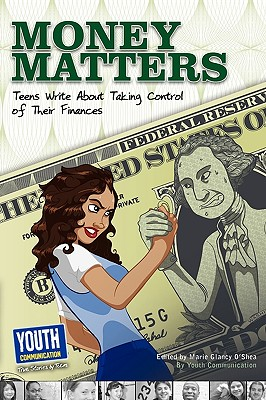 Money Matters: Teens Write about Taking Control of Their Wallets - O'Shea, Marie Glancy (Editor)