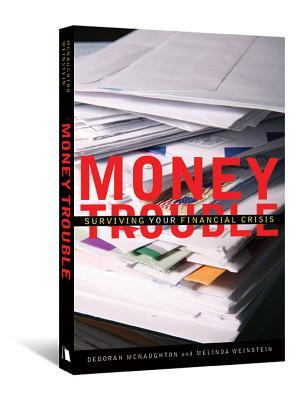 Money Trouble: Surviving Your Financial Crisis - McNaughton, Deborah