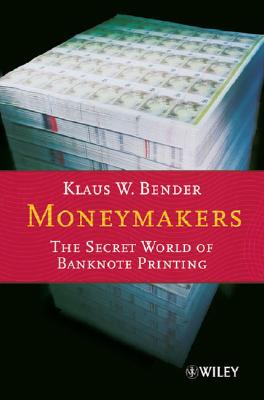 Moneymakers: The Secret World of Banknote Printing - Bender, Klaus W
