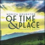 Monica Houghton: Of Time & Place - Chamber Works
