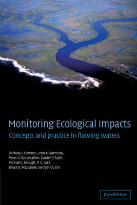 Monitoring Ecological Impacts: Concepts and Practice in Flowing Waters - Downes, Barbara J