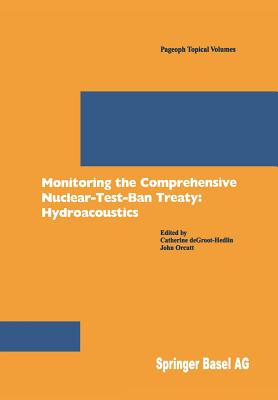 Monitoring the Comprehensive Nuclear-Test-Ban-Treaty: Hydroacoustics - Groot-Hedlin, Catherine De (Editor)