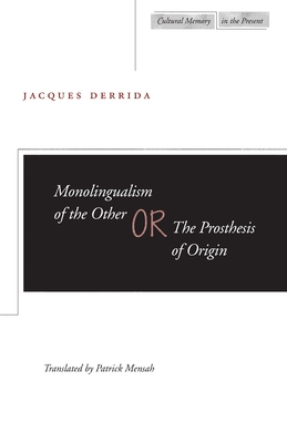 Monolingualism of the Other Or, the Prosthesis of Origin - Derrida, Jacques, Professor, and Mensah, Patrick (Translated by)