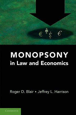 Monopsony in Law and Economics - Blair, Roger D, and Harrison, Jeffrey L