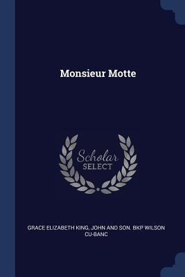Monsieur Motte - King, Grace Elizabeth, and Wilson Cu-Banc, John And Son Bkp