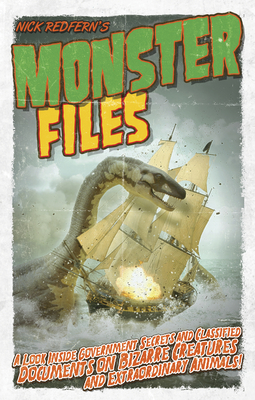 Monster Files: A Look Inside Government Secrets and Classified Documents on Bizarre Creatures and Extraordinary Animals - Redfern, Nick