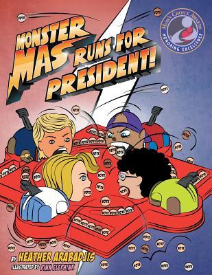 Monster Mas Runs for President (Mom's Choice Award Winner) - Arabadjis, Heather