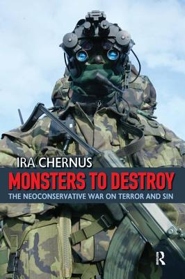 Monsters to Destroy: The Neoconservative War on Terror and Sin - Chernus, Ira