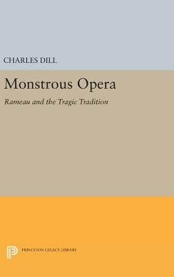 Monstrous Opera: Rameau and the Tragic Tradition - Dill, Charles
