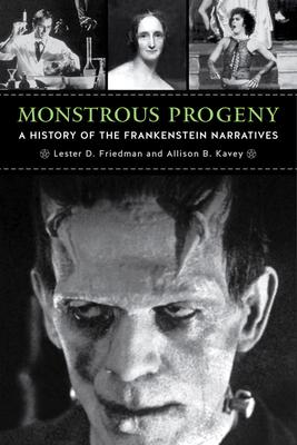 Monstrous Progeny: A History of the Frankenstein Narratives - Friedman, Lester D, Professor, and Kavey, Allison B