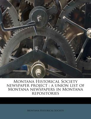 Montana Historical Society Newspaper Project: A Union List of Montana Newspapers in Montana Repositories - Primary Source Edition - Montana Historical Society (Creator)