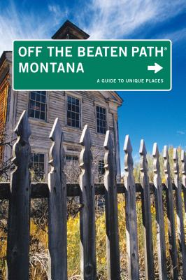 Montana Off the Beaten Path: A Guide to Unique Places - McCoy, Michael