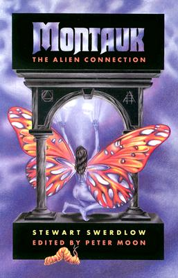 Montauk: The Alien Connection - Swerdlow, Stewart, and Swardlow, Stewart, and Moon, Peter (Editor)