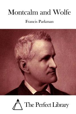Montcalm and Wolfe - Parkman, Francis, and The Perfect Library (Editor)