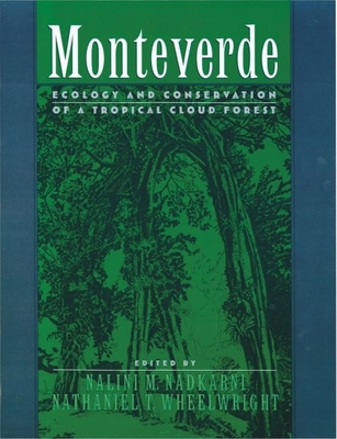 Monteverde: Ecology and Conservation of a Tropical Cloud Forest - Nadkarni, Nalini M, Professor (Editor)