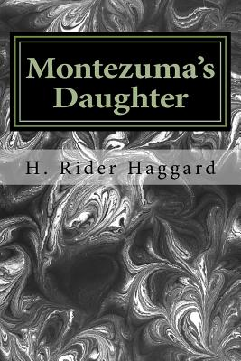 Montezuma's Daughter - Haggard, H Rider, Sir