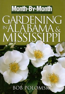 Month-By-Month Gardening in Alabama & Mississippi: What to Do Each Month to Have a Beautiful Garden All Year - Polomski, Bob