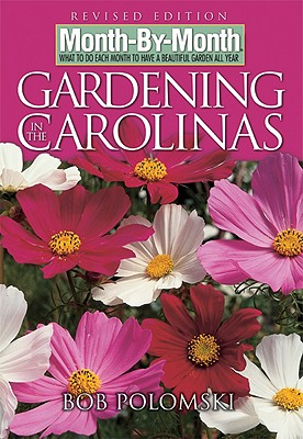 Month-By-Month Gardening in the Carolinas: What to Do Each Month to Have a Beautiful Garden All Year - Polomski, Bob