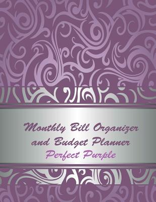 Monthly Bill Organizer and Budget Planner Perfect Purple: Extra Large 8.5  X11 Budget Book with Motivational Quotes