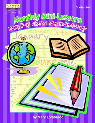 Monthly Mini-Lessons: Forty Projects for Independent Study, Grades 4-6 - Lombardo, Mary A