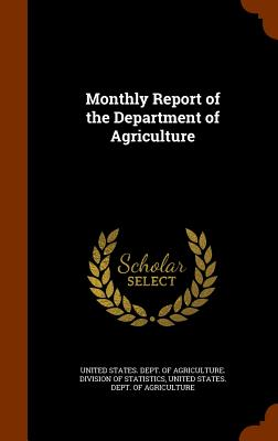 Monthly Report of the Department of Agriculture - United States Dept of Agriculture DIV (Creator)
