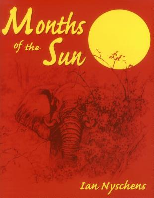 Months of the Sun: Forty Years of Elephant Hunting in the Zambezi Valley - Nyschens, Ian
