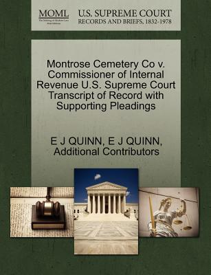 Montrose Cemetery Co V. Commissioner of Internal Revenue U.S. Supreme Court Transcript of Record with Supporting Pleadings - Quinn, E J, and Additional Contributors