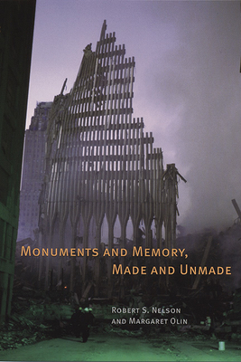 Monuments and Memory, Made and Unmade - Nelson, Robert S (Editor)