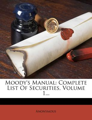 Moody's Manual: Complete List of Securities, Volume 1... - Anonymous