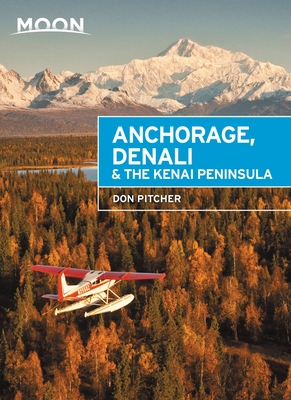 Moon Anchorage, Denali & the Kenai Peninsula (Third Edition) - Pitcher, Don