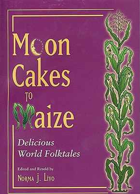 Moon Cakes to Maize - Livo, Norma J (Retold by)