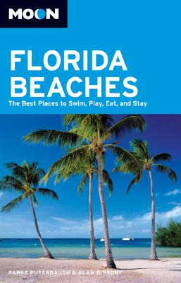 Moon Florida Beaches: The Best Places to Swim, Play, Eat, and Stay - Puterbaugh, Parke, and Bisbort, Alan